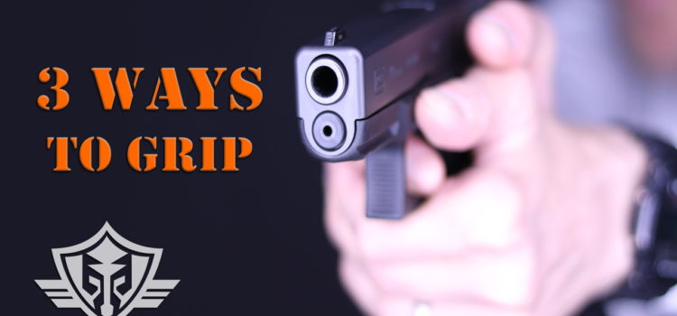 Handguns/Pistols 101: Three Ways to Grip Your Gun [Two-Handed Precision, CQB/Compact & One Handed]